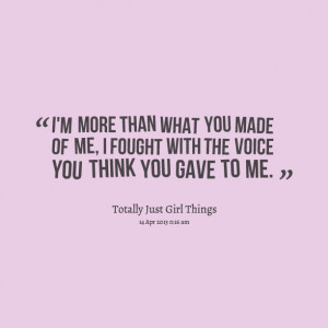 Quotes Picture: i'm more than what you made of me, i fought with the ...