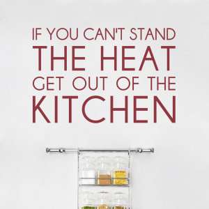 you can t stand the heat kitchen wall quote decal