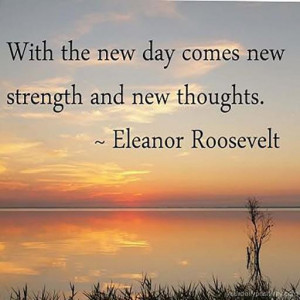 Quote #163 – With a new day comes new strength and new thoughts.