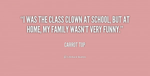 was the class clown at school, but at home, my family wasn't very ...