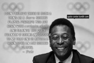 ... Believe There Is Such A Thing As A born Soccer Player ~ Football Quote