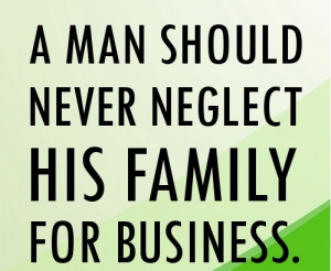 man a man should never neglect his family for business