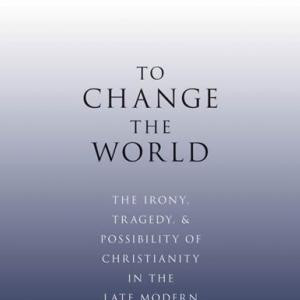 To Change the World: Thinking Theologically about Culture