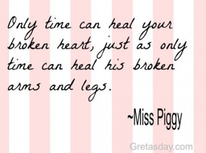 Only time can heal your broken heart, just as only time can heal his ...