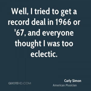 Well, I tried to get a record deal in 1966 or '67, and everyone ...