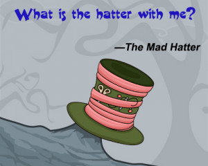 Mad Hatter : No wonder you're late. Why, this watch is exactly two ...