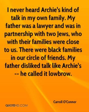Carroll O'Connor - I never heard Archie's kind of talk in my own ...