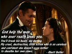 ... , great movie, and Rhett Butler cuts to the chase. Great quote More
