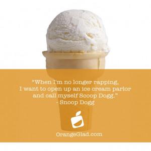 Snoop dogg loves #ice cream! #quote #dessert