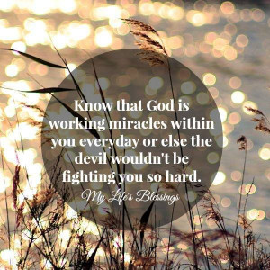 that God is working miracles within you everyday or else the devil ...