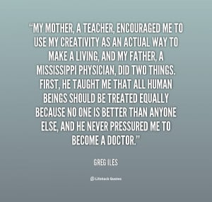 quote Greg Iles my mother a teacher encouraged me to 130910 3 png