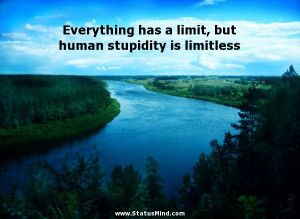... but human stupidity is limitless - Sarcastic Quotes - StatusMind.com