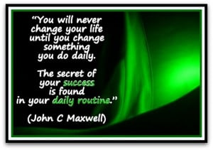 your life until you change something you do daily. The secret of your ...