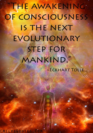 The awakening of consciousness is the next evolutionary step for ...