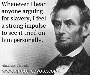 Slavery quotes - Whenever I hear anyone arguing for slavery, I feel a ...