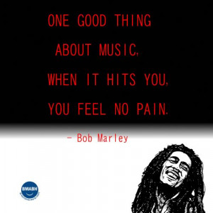 Bob Marley picture quotes-One good thing about music, when it hits you ...