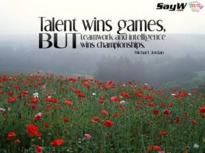 ... , but teamwork and intelligence wins championships. - Michael Jordan