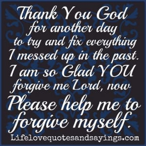 Thank You God for another day to try and fix everything I messed up in ...