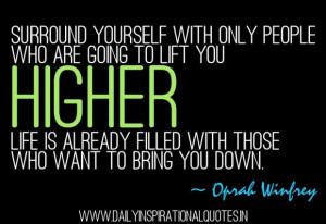 Surround yourself with only people who are going to life you ...