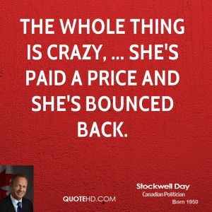 The whole thing is crazy, ... She's paid a price and she's bounced ...