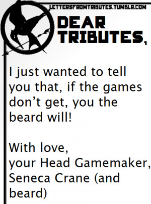 Dear Tributes,I just wanted to tell you that, if the games don't ...