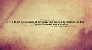If you do not feel ashamed of anything, then you can do whatever you ...