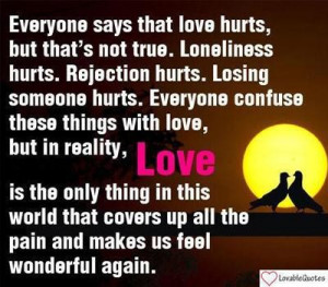Everyone say thats love hurt. Heartbroken Quotes
