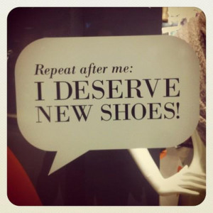 heels, i deserve new shoes, quote, repeat after me, shoes, shopaholic
