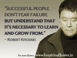 ... Quotes By Robert Kiyosaki: Successful People don't fear failure