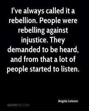 Angela Leisure - I've always called it a rebellion. People were ...
