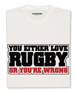 Rugby Slogans You either love rugby or