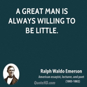 Ralph waldo emerson poet quote a great man is always willing to be