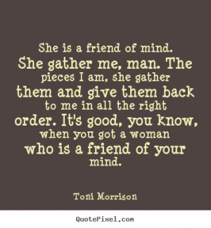 Friendship quotes - She is a friend of mind. she gather me, man. the ...