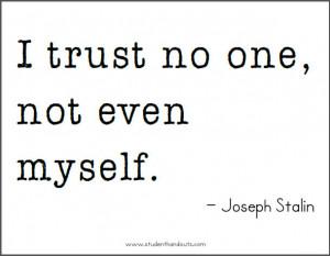 Joseph STALIN: I trust no one, not even myself.
