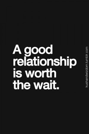 ... good relationship is worth the wait. | #lrelationshipquote #quote #