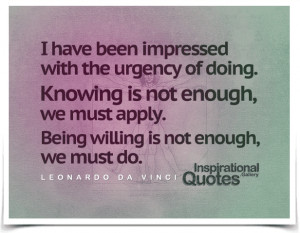 ... Being willing is not enough, we must do. Quote by Leonardo da Vinci