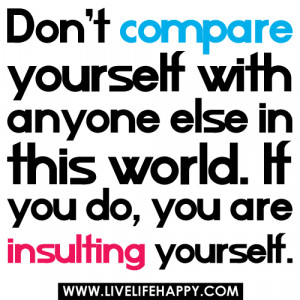 insulting quotes photo: Don't compare yourself with anyone else in ...