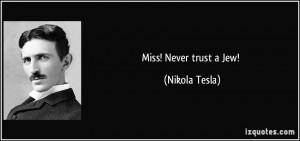 Miss! Never trust a Jew! - Nikola Tesla