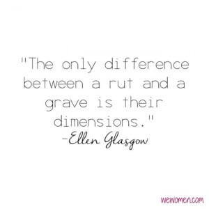 The only difference between a rut and a grave is their dimensions ...