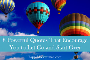 Powerful Quotes That Encourage You to Let Go and Start Over