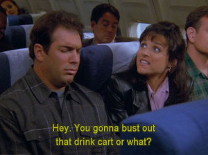 Seinfeld quote - Elaine wants a drink, 'The Butter Shave'