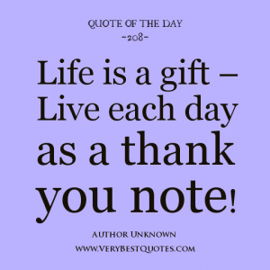 quote of the day, Life is a gift – Live each day as a thank you note