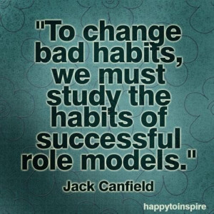... bad habits we must studying the habits of successful role models