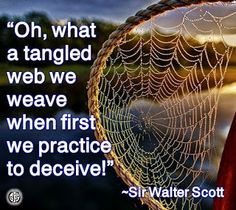 Oh, what a tangled web we weave…when first we practice to deceive.
