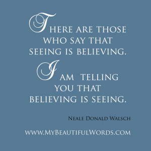 There are those who say that seeing is believing.