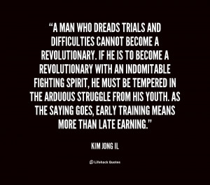 quote-Kim-Jong-Il-a-man-who-dreads-trials-and-difficulties-18533.png