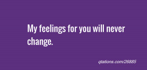 Image for Quote #26885: My feelings for you will never change.