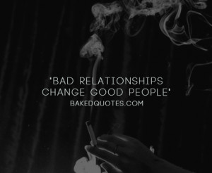 Bad relationships change good people