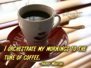 forums: [url=http://www.quotesbuddy.com/coffee-quotes/tune-of-coffee ...