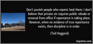 punish people who repent; heal them. I don't believe that private sin ...